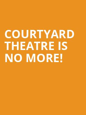 Courtyard Theatre is no more